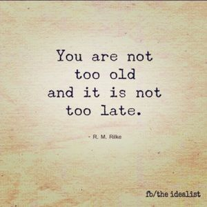 💃🏻You are NOT too old and it is NOT too late!!